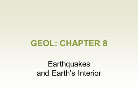 GEOL: CHAPTER 8 Earthquakes and Earth's Interior.