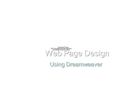 Using Dreamweaver Web Page Design. Introduction to Web Page Design Developing a New Site Building a web site involves creating individual pages and linking.