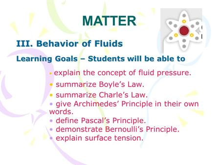 III. Behavior of Fluids Learning Goals – Students will be able to explain the concept of fluid pressure. summarize Boyle's Law. summarize Charle's Law.