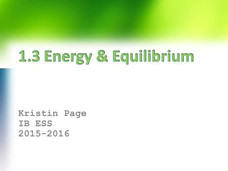 Kristin Page IB ESS 2015-2016. The laws of thermodynamics govern the flow of energy in a system and the ability to do work. Systems can exist in alternative.