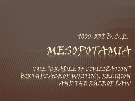 "9000-539 B.C.E.. The people who lived there didn't have a name for the whole region, but the ancient Greeks call this area Mesopotamia, meaning ""between."