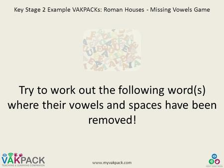 Www.myvakpack.com Key Stage 2 Example VAKPACKs: Roman Houses - Missing Vowels Game Try to work out the following word(s) where their vowels and spaces.