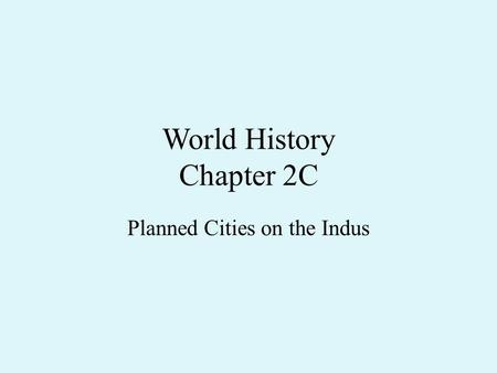 World History Chapter 2C Planned Cities on the Indus.