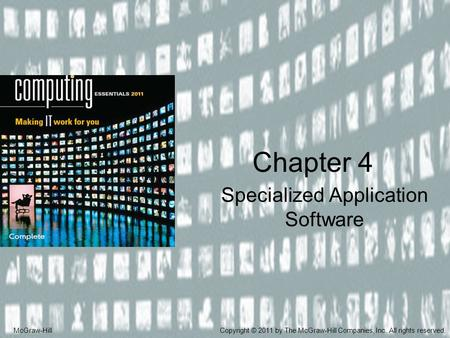 Specialized Application Software Chapter 4 McGraw-HillCopyright © 2011 by The McGraw-Hill Companies, Inc. All rights reserved.
