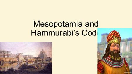 Mesopotamia and Hammurabi's Code. Why was Mesopotamia so special? The two rivers The Tigris and the Euphrates flow southeastward towards the Persian Gulf.