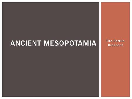 The Fertile Crescent ANCIENT MESOPOTAMIA.  Southwest Asia 4000 BCE  Two major cities: Sumer and Babylon  Mesopotamia is located in the Fertile Crescent.