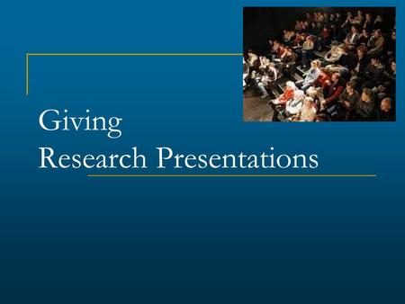 Giving Research Presentations. Outline Structuring your story Preparing your data/information Preparing and giving the presentation Concluding your presentation.