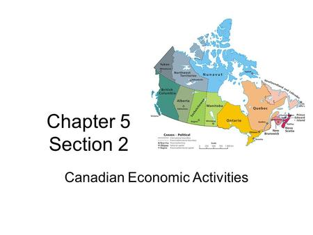 Chapter 5 Section 2 Canadian Economic Activities.