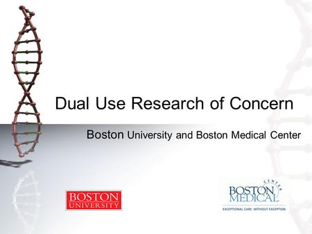 Dual Use Research of Concern Boston University and Boston Medical Center.