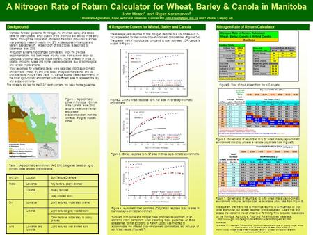 A Nitrogen Rate of Return Calculator for Wheat, Barley & Canola in Manitoba John Heard 1 and Rigas Karamanos 2 1 Manitoba Agriculture, Food and Rural Initiatives,