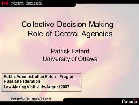 1 Collective Decision-Making - Role of Central Agencies Patrick Fafard University of Ottawa Public Administration Reform Program – Russian Federation Law-Making.