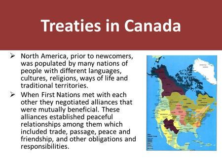 Treaties in Canada  North America, prior to newcomers, was populated by many nations of people with different languages, cultures, religions, ways of.