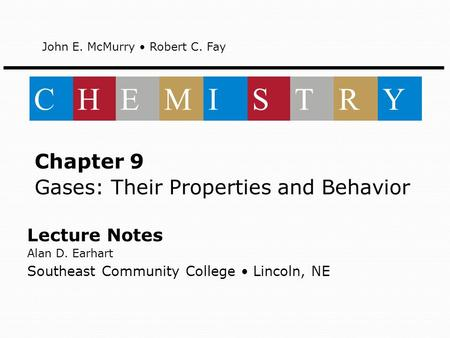 Lecture Notes Alan D. Earhart Southeast Community College Lincoln, NE Chapter 9 Gases: Their Properties and Behavior John E. McMurry Robert C. Fay CHEMISTRY.