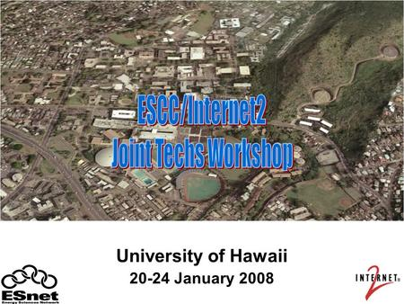 University of Hawaii 20-24 January 2008. ESCC/Internet2 Joint Techs Workshop2 Thanks to our Hosts Iris Takamiya Jodi Ito Jan Kawachi Michelle Lau Royd.