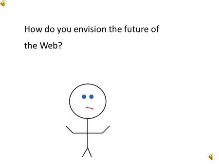 How do you envision the future of the Web?