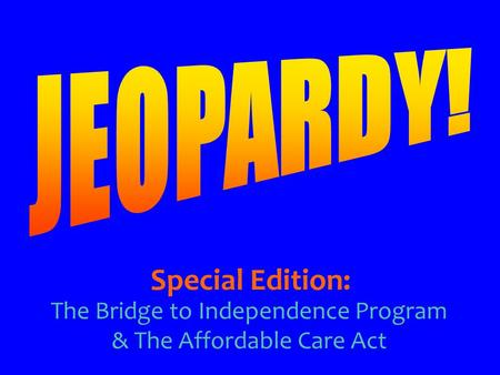The Bridge to Independence Program & The Affordable Care Act Special Edition: