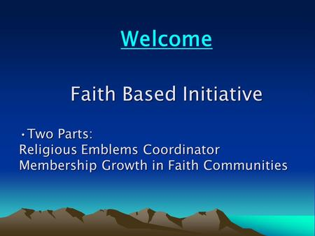 Faith Based Initiative Welcome Two Parts: Religious Emblems Coordinator Membership Growth in Faith CommunitiesTwo Parts: Religious Emblems Coordinator.