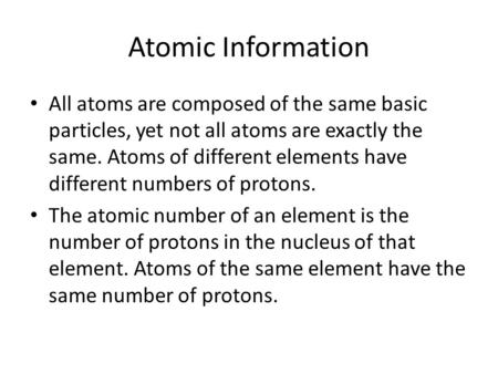 Atomic Information All atoms are composed of the same basic particles, yet not all atoms are exactly the same. Atoms of different elements have different.