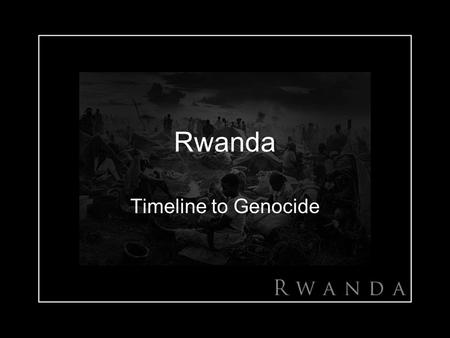 Rwanda Timeline to Genocide. Rwanda Genocide The Rwandan genocide was the systematic massacre of an estimated 1,000,000 Tutsi tribe members and moderate.