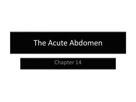 The Acute Abdomen Chapter 14. Abdominal Pain Common complaint Cause is often difficult to identify; not necessary to determine cause Need to recognize.