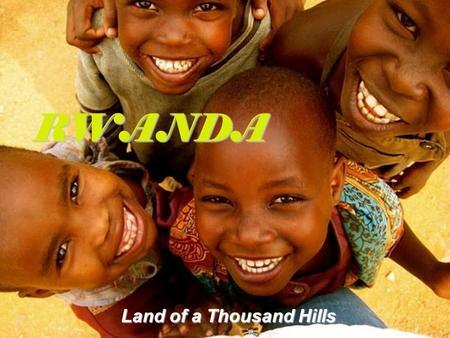 "RWANDA Land of a Thousand Hills. Rwanda is called the ""Land of a Thousand Hills"""