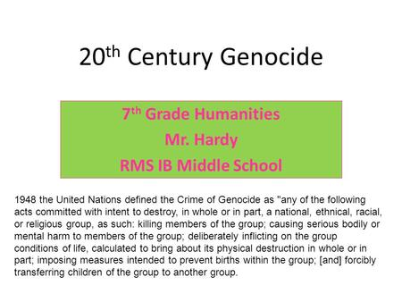20 th Century Genocide 7 th Grade Humanities Mr. Hardy RMS IB Middle School 1948 the United Nations defined the Crime of Genocide as any of the following.