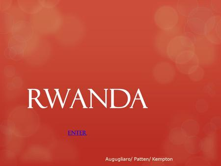 RWANDA Augugliaro/ Patten/ Kempton ENTER. History of Rwanda  The colonization of Africa had a severely negative impact on both the continent and its.