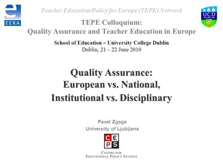 Quality Assurance: European vs. National, Institutional vs. Disciplinary Teacher Education Policy for Europe (TEPE) Network TEPE Colloquium: Quality Assurance.
