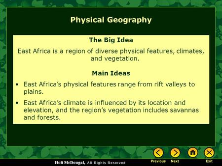 Holt McDougal, Physical Geography The Big Idea East Africa is a region of diverse physical features, climates, and vegetation. Main Ideas East Africa's.