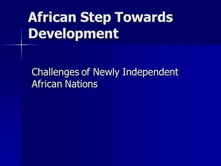 African Step Towards Development Challenges of Newly Independent African Nations.