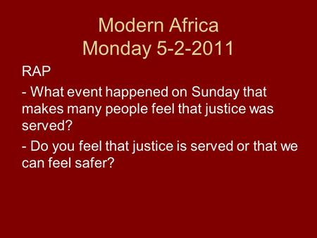 Modern Africa Monday 5-2-2011 RAP - What event happened on Sunday that makes many people feel that justice was served? - Do you feel that justice is served.