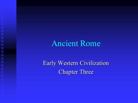 Ancient Rome Early Western Civilization Chapter Three.