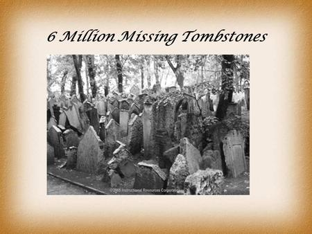 6 Million Missing Tombstones. Genocide is the denial of the right to existence of an entire human group…
