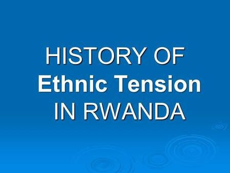 HISTORY OF Ethnic Tension IN RWANDA. Rwanda The hatred and anger has grown between the MAJORITY Hutus and MINORITY Tutsis since the colonial period.