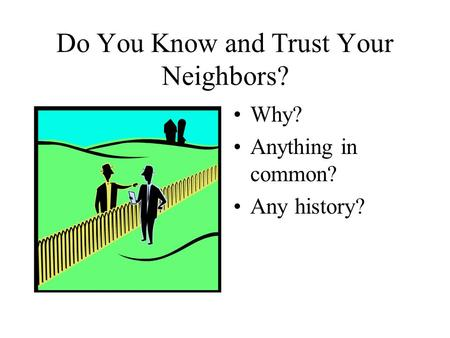 Do You Know and Trust Your Neighbors? Why? Anything in common? Any history?