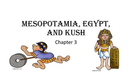 Mesopotamia, Egypt, and kush