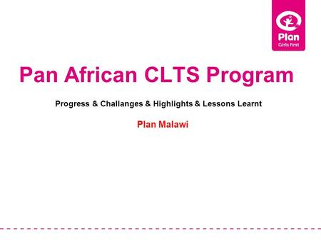 Pan African CLTS Program Plan Malawi Progress & Challanges & Highlights & Lessons Learnt.