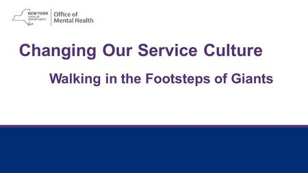 Changing Our Service Culture Walking in the Footsteps of Giants.