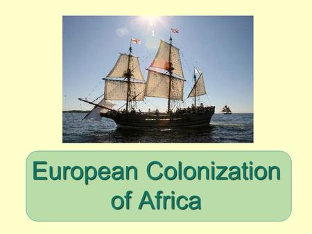 European Colonization of Africa. Africa Before Europeans  Africa had many empires that existed  Songhai, Mali, Ghana Empires prospered quite well 