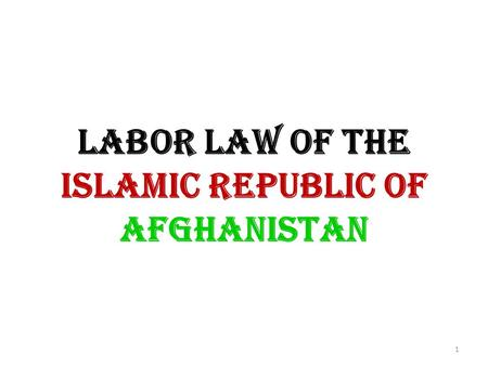 LABOR LAW OF THE Islamic Republic of Afghanistan 1.