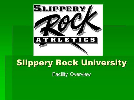 Slippery Rock University Facility Overview. General Information  Located less than 1 hour from Pittsburgh.  Located 1 hour from Erie.  Located 10 minutes.