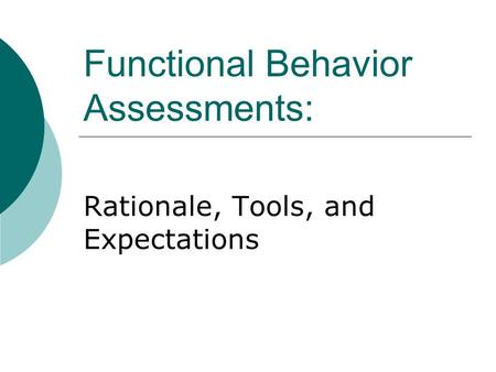 Functional Behavior Assessment. 2 Fba Is A Process For Gathering