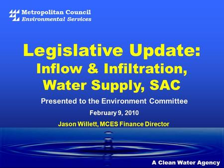 Metropolitan Council Environmental Services A Clean Water Agency Presented to the Environment Committee February 9, 2010 Legislative Update: Inflow & Infiltration,