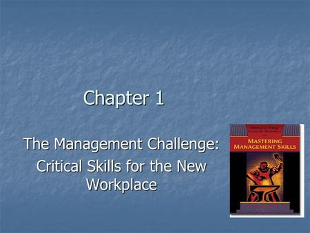 Chapter 1 The Management Challenge: Critical <strong>Skills</strong> for the New Workplace.