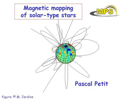 Magnetic mapping of solar-type stars Pascal Petit figure: © M. Jardine.