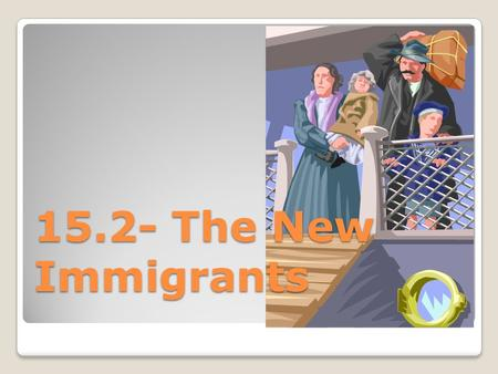 15.2- The New Immigrants. A. The Lure of America -Until 1880- old immigrants- Protestants from NW Europe -New immigrants S or E Europe (Catholic, Jewish,
