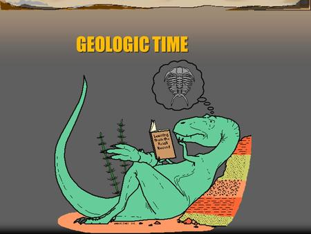 GEOLOGIC TIME PRECAMBRIAN TIME  4.6 B.Y.A. – 600 M.Y.A.  88 PERCENT OF EARTH'S HISTORY  FOSSILS ARE RARE! WHY? FOSSILS WHERE SOFT BODIED, LACKED BONES,