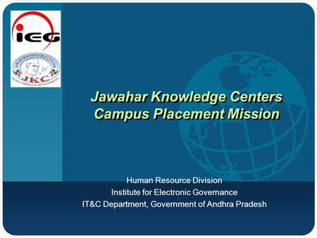 Company LOGO Jawahar Knowledge Centers Campus Placement Mission Human Resource Division Institute for Electronic Governance IT&C Department, Government.