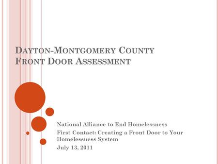 D AYTON -M ONTGOMERY C OUNTY F RONT D OOR A SSESSMENT National Alliance to End Homelessness First Contact: Creating a Front Door to Your Homelessness System.