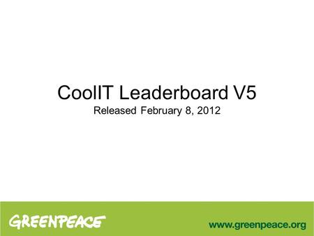 CoolIT Leaderboard V5 Released February 8, 2012. ICT Driving Climate Change Estimates of data center electricity demand are at 31GW globally, with an.